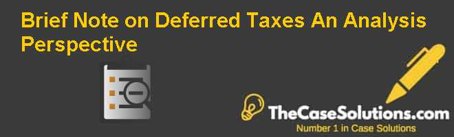 Brief Note on Deferred Taxes: An Analysis Perspective Case Solution