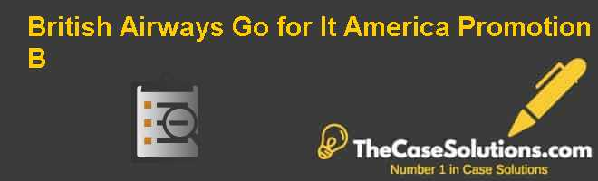 British Airways: Go for It America Promotion (B) Case Solution