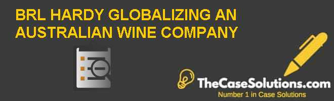 BRL HARDY: GLOBALIZING AN AUSTRALIAN WINE COMPANY Case Solution