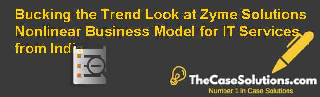 Bucking the Trend: Look at Zyme Solutions Non-linear Business Model for IT Services from India Case Solution