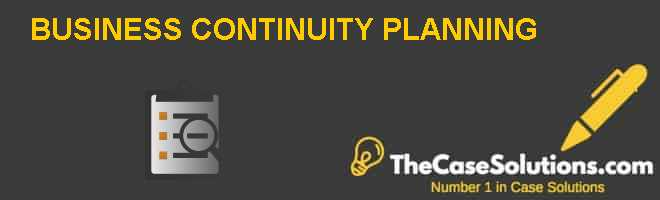 BUSINESS CONTINUITY PLANNING Case Solution