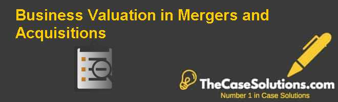 Business Valuation in Mergers and Acquisitions Case Solution