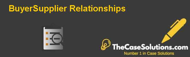 Buyer-Supplier Relationships Case Solution