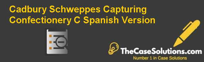 Cadbury Schweppes: Capturing Confectionery (C), Spanish Version Case Solution