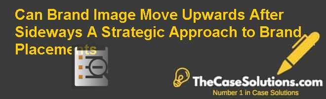 Can Brand Image Move Upwards After Sideways? A Strategic Approach to Brand Placements Case Solution