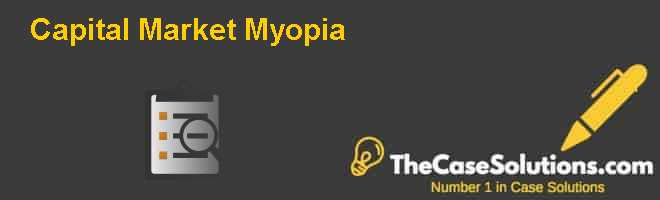 Capital Market Myopia Case Solution