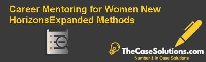 Career mentoring for women: New horizonsExpanded methods Case Solution