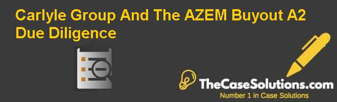 Carlyle Group And The AZ-EM Buyout (A2): Due Diligence Case Solution