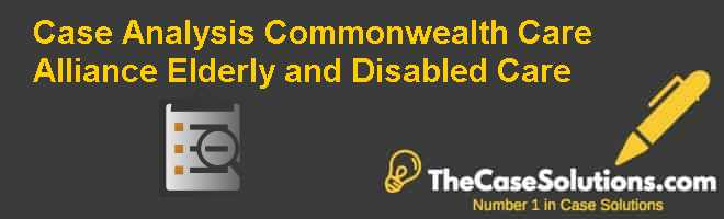 Case Analysis: Commonwealth Care Alliance: Elderly and Disabled Care Case Solution