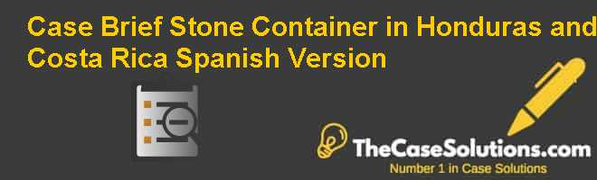 Case Brief: Stone Container in Honduras and Costa Rica, Spanish Version Case Solution