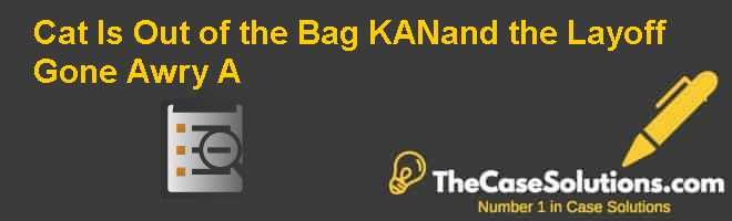 Cat Is Out of the Bag: KANand the Layoff Gone Awry (A) Case Solution