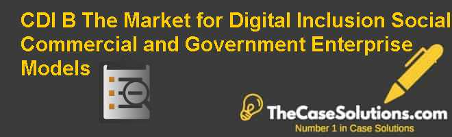 CDI (B): The Market for Digital Inclusion: Social, Commercial and Government Enterprise Models Case Solution