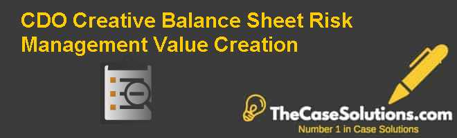 CDO Creative Balance Sheet Risk Management: Value Creation? Case Solution
