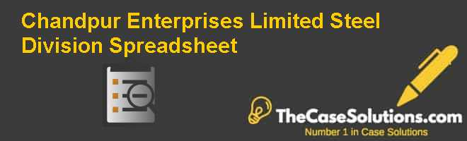 Chandpur Enterprises Limited Steel Division Spreadsheet Case Solution