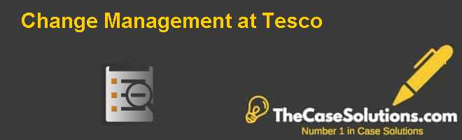 Change Management at Tesco Case Solution
