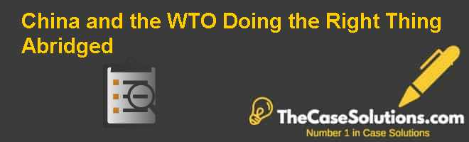 China and the WTO: Doing the Right Thing (Abridged) Case Solution