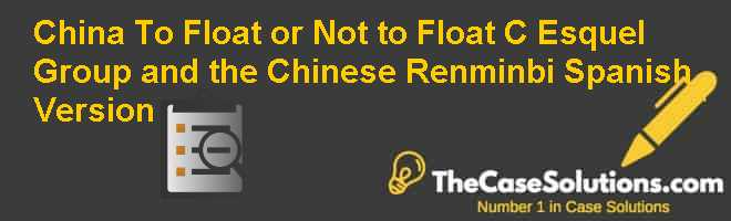 China: To Float or Not to Float? (C ): Esquel Group and the Chinese Renminbi, Spanish Version Case Solution