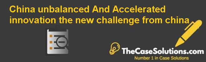 China unbalanced And Accelerated innovation: the new challenge from china Case Solution
