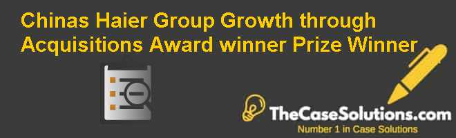 China's Haier Group: Growth through Acquisitions Award winner Prize Winner Case Solution