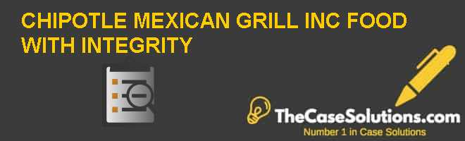 chipotle mexican grill inc food with integrity case study