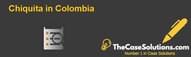 Chiquita in Colombia Case Solution
