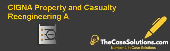 CIGNA Property and Casualty Reengineering (A) Case Solution
