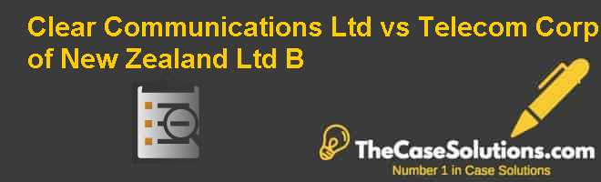 Clear Communications Ltd. vs. Telecom Corp. of New Zealand Ltd. (B) Case Solution