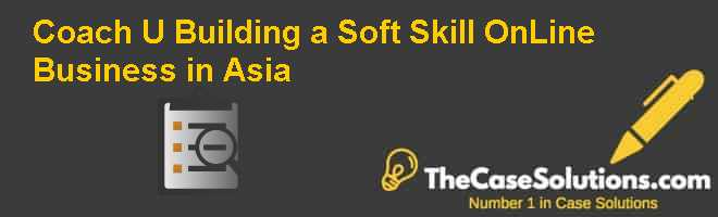 Coach U: Building a Soft Skill On-Line Business in Asia Case Solution