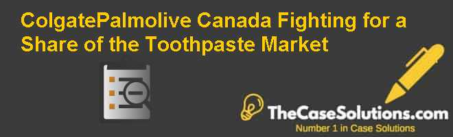 Colgate-Palmolive Canada: Fighting for a Share of the Toothpaste Market Case Solution