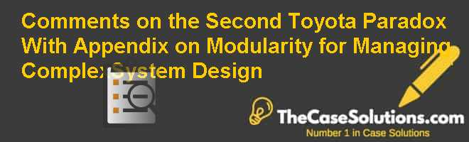 Comments on the Second Toyota Paradox: With Appendix on Modularity for Managing Complex-System Design Case Solution