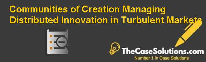 Communities of Creation: Managing Distributed Innovation in Turbulent Markets Case Solution