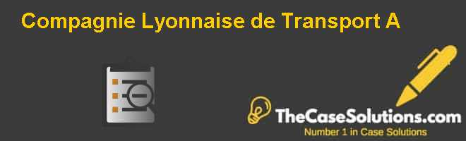Compagnie Lyonnaise de Transport (A) Case Solution