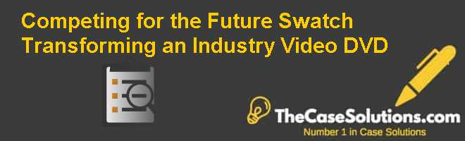 Competing for the Future: Swatch Transforming an Industry Video (DVD) Case Solution