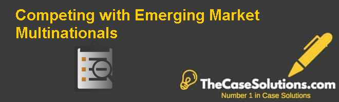 Competing with Emerging Market Multinationals Case Solution
