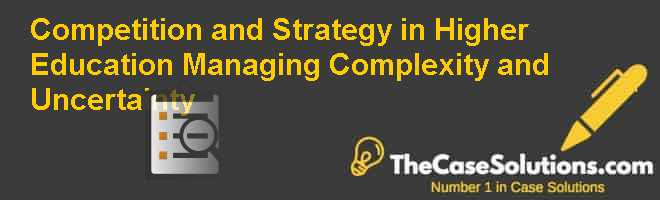 Competition and Strategy in Higher Education: Managing Complexity and Uncertainty Case Solution