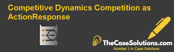 Competitive Dynamics: Competition as Action-Response Case Solution