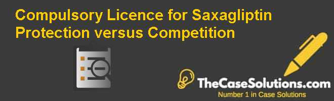 Compulsory Licence for Saxagliptin: Protection versus Competition Case Solution