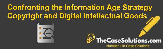 Confronting the Information Age: Strategy, Copyright, and Digital Intellectual Goods Case Solution