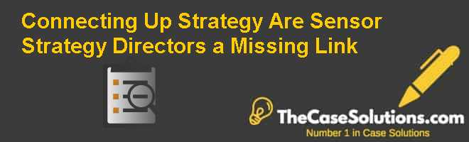 Connecting Up Strategy: Are Sensor Strategy Directors a Missing Link Case Solution