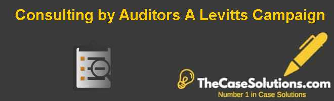 Consulting by Auditors (A): Levitts Campaign Case Solution