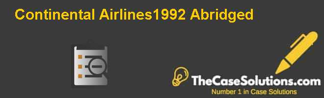 Continental Airlines–1992 (Abridged) Case Solution