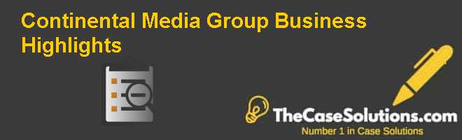Continental Media Group: Business Highlights Case Solution