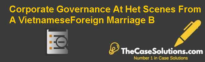 Corporate Governance At Het: Scenes From A Vietnamese-Foreign Marriage (B) Case Solution
