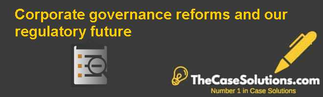 Corporate governance reforms and our regulatory future Case Solution