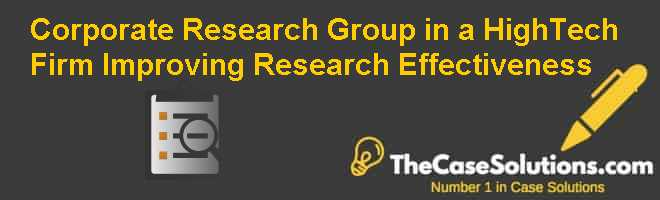 Corporate Research Group in a High-Tech Firm: Improving Research Effectiveness Case Solution