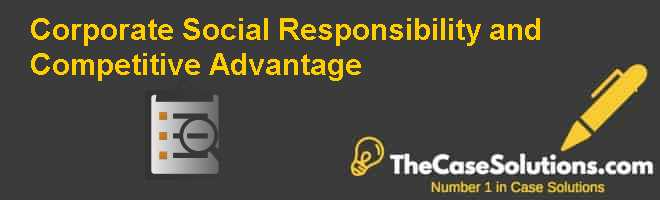 Corporate Social Responsibility and Competitive Advantage Case Solution