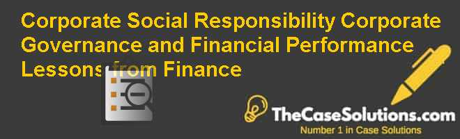 Corporate Social Responsibility Corporate Governance and Financial Performance: Lessons from Finance Case Solution