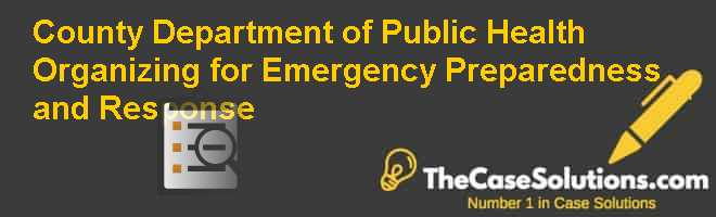 County Department of Public Health: Organizing for Emergency Preparedness and Response Case Solution