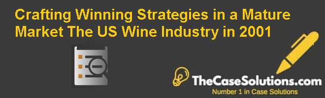 Crafting Winning Strategies in a Mature Market: The US Wine Industry in 2001 Case Solution