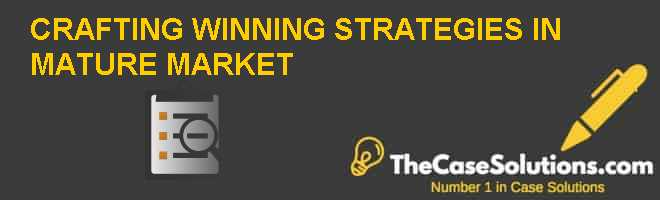 CRAFTING WINNING STRATEGIES IN MATURE MARKET Case Solution